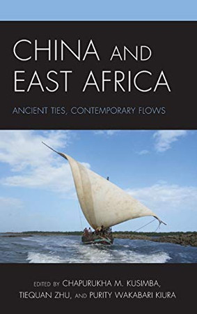 China and East Africa: Ancient Ties, Contemporary Flows