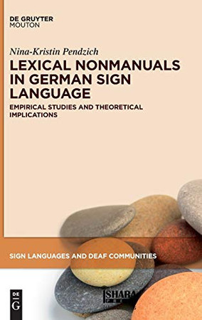 Lexical Nonmanuals in German Sign Language: Empirical Studies and Theoretical Implications (Sign Language and Deaf Communities [SLDC] 13) (Sign Languages and Deaf Communities [Sldc])