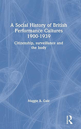 A Social History of British Performance Cultures 1900-1939: Citizenship, surveillance and the body - 9781138304376