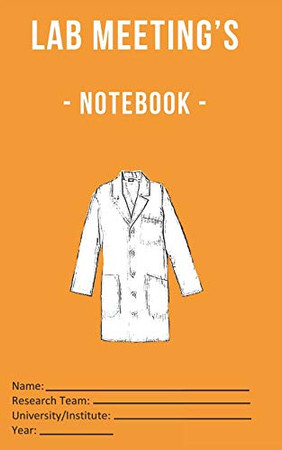 Lab Meeting's - Notebook -: (dimensions 5x8, back cover - orange) to help you in your Lab work! For undergraduates, graduates, PhDs, PostDocs, Lab ... Computational Sciences, …, all Sciences!)