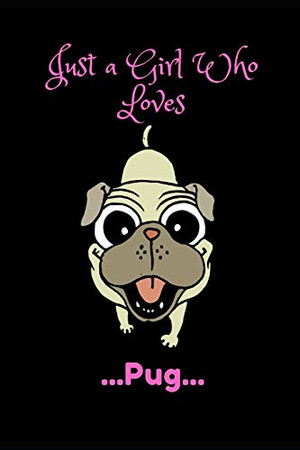 Just a Girl Who Loves Pugs: NoteBook: Cute Pug Dog Gift For Girl Kids Just A Girl Who Loves Pugs : 6x9,110 pages