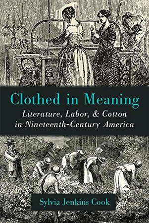 Clothed in Meaning: Literature, Labor, and Cotton in Nineteenth-Century America (Class : Culture)