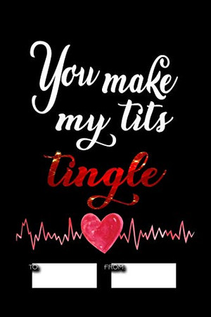 You make my tits tingle: No need to buy a card! This bookcard is an awesome alternative over priced cards, and it will actual be used by the receiver ... sexy gift is perfect for any lover scenario.