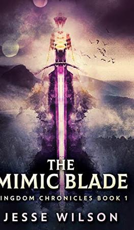 The Mimic Blade (Kingdom Chronicles Book 1) - 9781715757212
