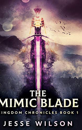 The Mimic Blade (Kingdom Chronicles Book 1) - 9781034013570