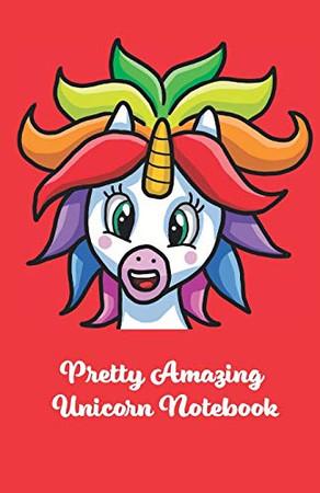 Pretty Amazing Unicorn Notebook: Pretty Amazing