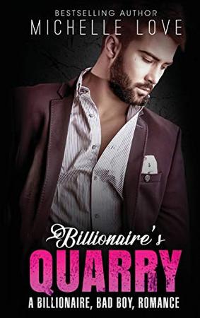 Billionaire`s Quarry: A Billionaire Bad Boy Romance
