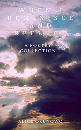 When I Reminisce and Reflect: A Poetry Collection