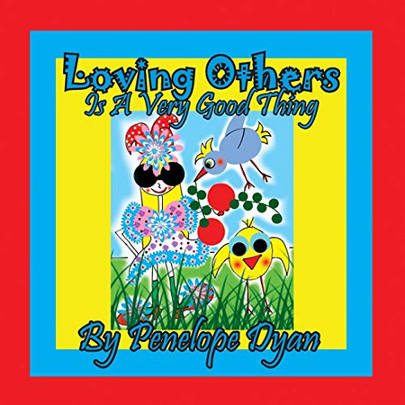 Loving Others Is A Very Good Thing!