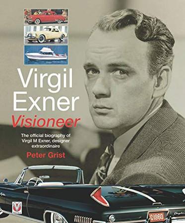 Virgil Exner: Visioneer: The official biography of Virgil M. Exner, designer extraordinaire