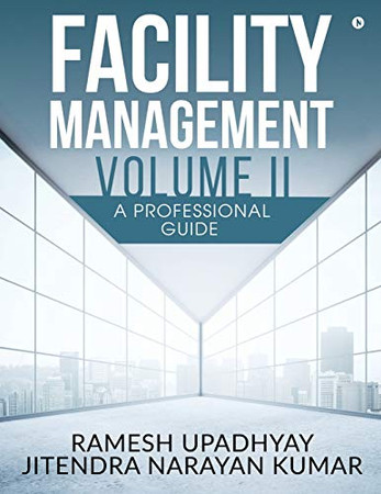Facility Management Volume II: A Professional Guide