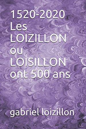 1520-2020 Les LOIZILLON ou LOISILLON ont 500 ans (French Edition)