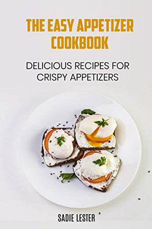 The Easy Appetizer Cookbook: Delicious Recipes for Crispy Appetizers