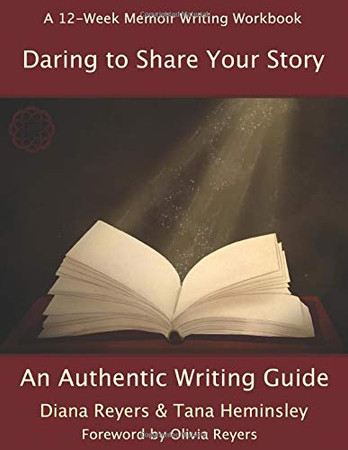 Daring To Share Your Story: An Authentic Writing Guide