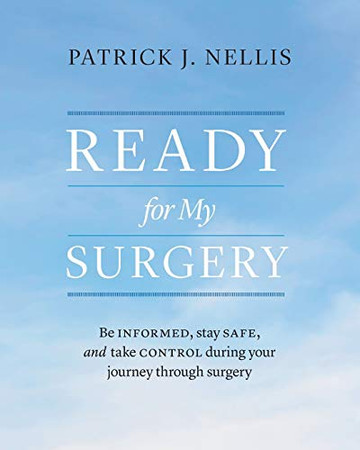 Ready for My Surgery: Be Informed, Stay Safe, and Take Control During Your Journey Through Surgery
