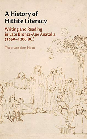 A History of Hittite Literacy: Writing and Reading in Late Bronze-Age Anatolia (1650–1200 BC)