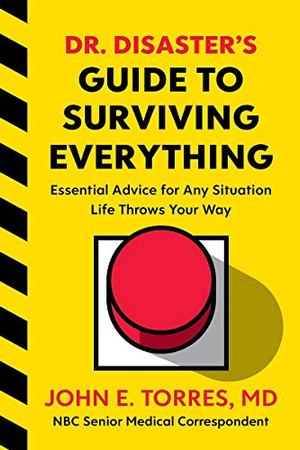 Dr. Disaster's Guide to Surviving Everything: Essential Advice for Any Situation Life Throws Your Way