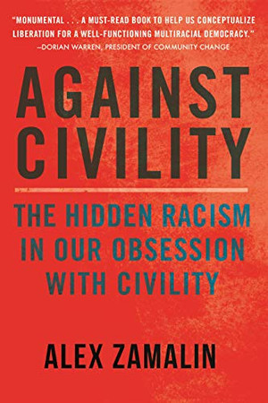 Against Civility: The Hidden Racism in Our Obsession with Civility