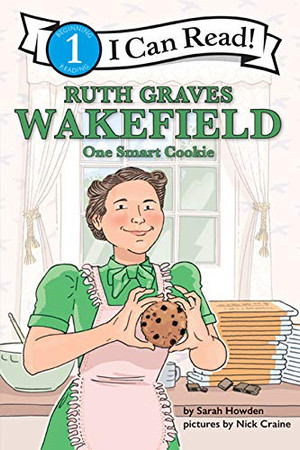 Ruth Graves Wakefield: One Smart Cookie: I Can Read Level 1