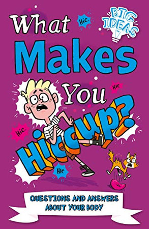 What Makes You Hiccup?: Questions and Answers About the Human Body (Big Ideas)
