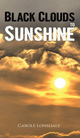 Black Clouds to Sunshine - Hardcover