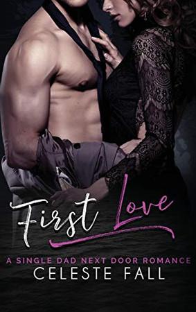 First Love: A Single Dad Next Door Romance