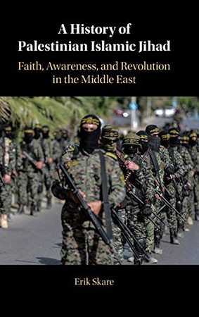 A History of Palestinian Islamic Jihad: Faith, Awareness, and Revolution in the Middle East
