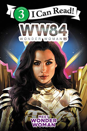 Wonder Woman 1984: Meet Wonder Woman (I Can Read Level 3)