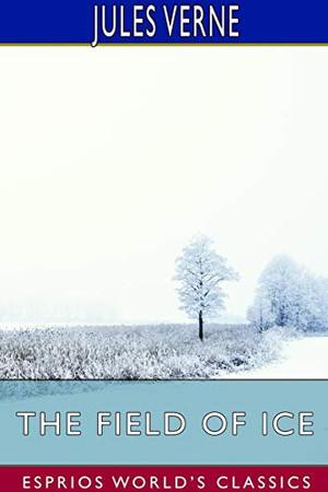 The Field of Ice (Esprios Classics)