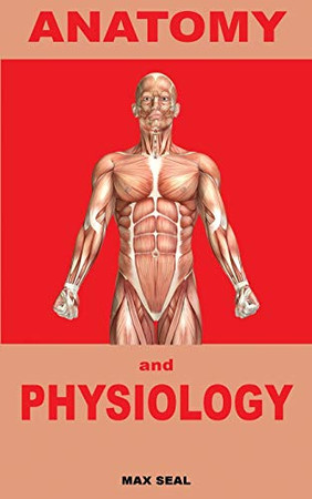 Anatomy and Physiology: Human Body, Skeleton and Muscle, Human Anatomy, Human Physiology