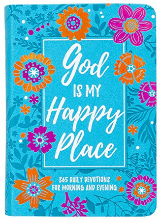 God Is My Happy Place: Morning & Evening Devotional (Morning & Evening Devotionals)