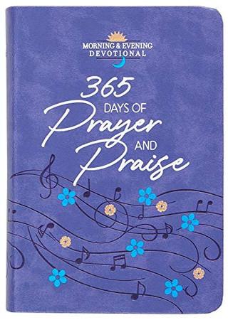 365 Days of Prayer and Praise: Morning & Evening Devotional (Morning & Evening Devotionals)