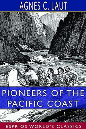Pioneers of the Pacific Coast (Esprios Classics)