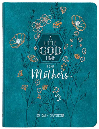 A Little God Time for Mothers: 365 Daily Devotions (6x8) (English, Spanish, French, Italian, German, Japanese, Russian, Ukrainian, Chinese, Hindi, ... Gujarati, Bengali and Korean Edition)