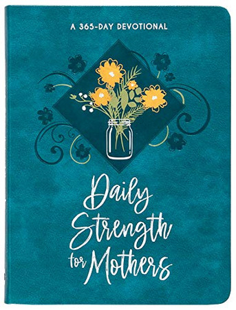 Daily Strength for Mothers: 365 Daily Devotional