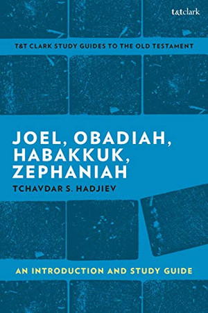 Joel, Obadiah, Habakkuk, Zephaniah: An Introduction and Study Guide (T&T Clark's Study Guides to the Old Testament)