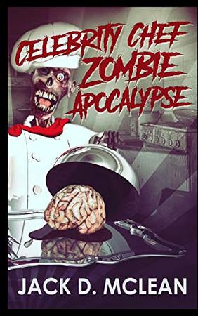 Celebrity Chef Zombie Apocalypse - 9781715412562