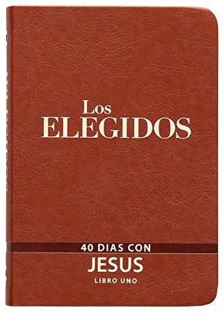 Los Elegidos - Libro Uno: 40 Días Con Jesús (Spanish Edition)