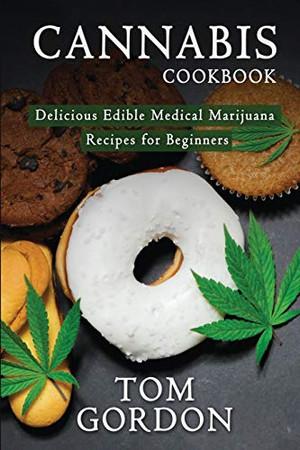 Cannabis Cookbook: Delicious Edible Medical Marijuana Recipes for Beginners