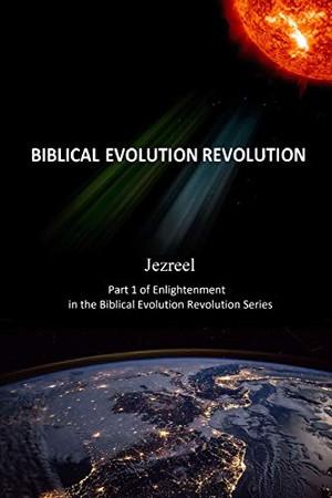 Jezreel Part 1 of Enlightenment in the Biblical Evolution Revolution Series