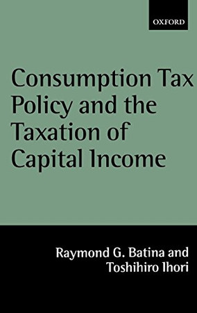 Consumption Tax Policy and the Taxation of Capital Income