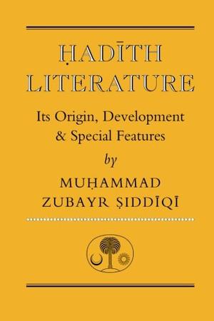 Hadith Literature: Its Origin, Development & Special Features (Islamic Texts Society)