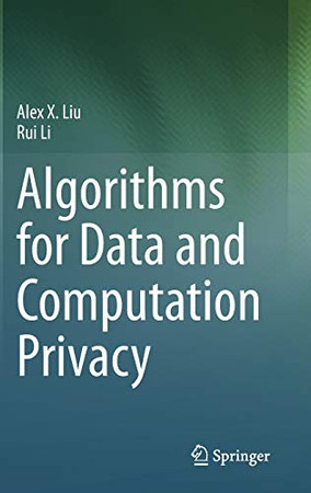 Algorithms for Data and Computation Privacy