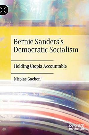 Bernie Sanders's Democratic Socialism: Holding Utopia Accountable