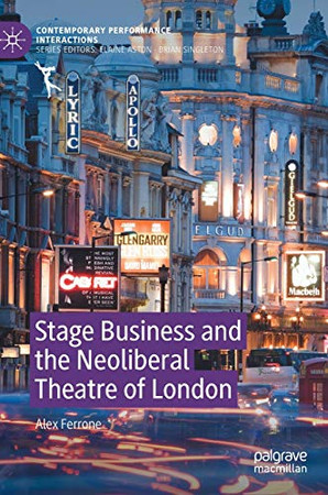 Stage Business and the Neoliberal Theatre of London (Contemporary Performance InterActions)
