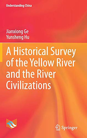 A Historical Survey of the Yellow River and the River Civilizations (Understanding China)