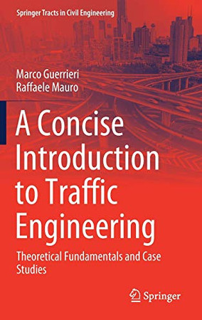 A Concise Introduction to Traffic Engineering: Theoretical Fundamentals and Case Studies (Springer Tracts in Civil Engineering)
