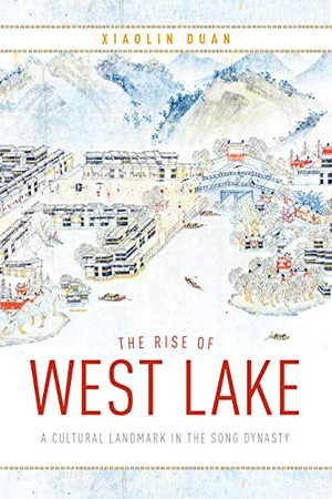 The Rise of West Lake: A Cultural Landmark in the Song Dynasty