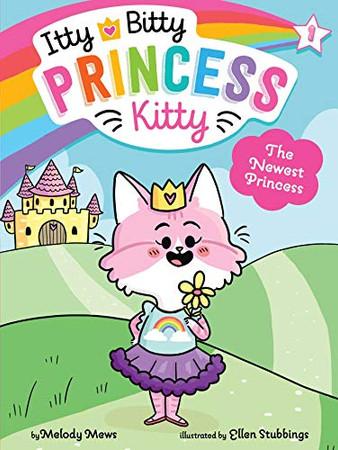 The Newest Princess (1) (Itty Bitty Princess Kitty)