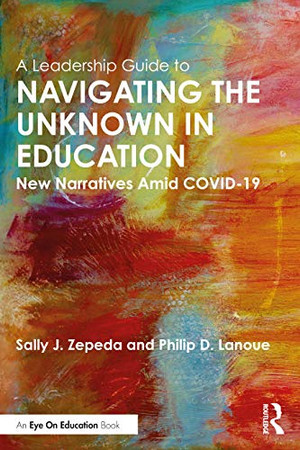 A Leadership Guide to Navigating the Unknown in Education